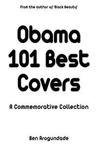 New Barack Obama book - 101 Best Covers - The Story Of His Presidency & Legacy In Photos, Images & Comment